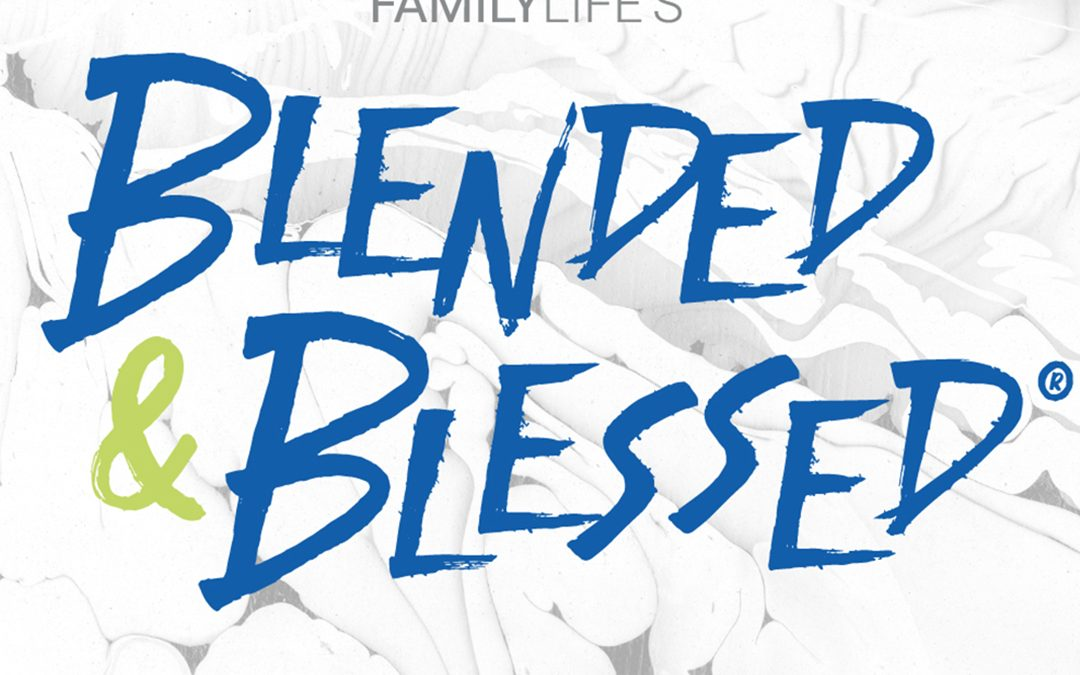 Family Life presents Blended & Blessed