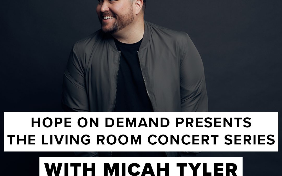 Hope On Demand presents The Living Room Concert Series with Micah Tyler