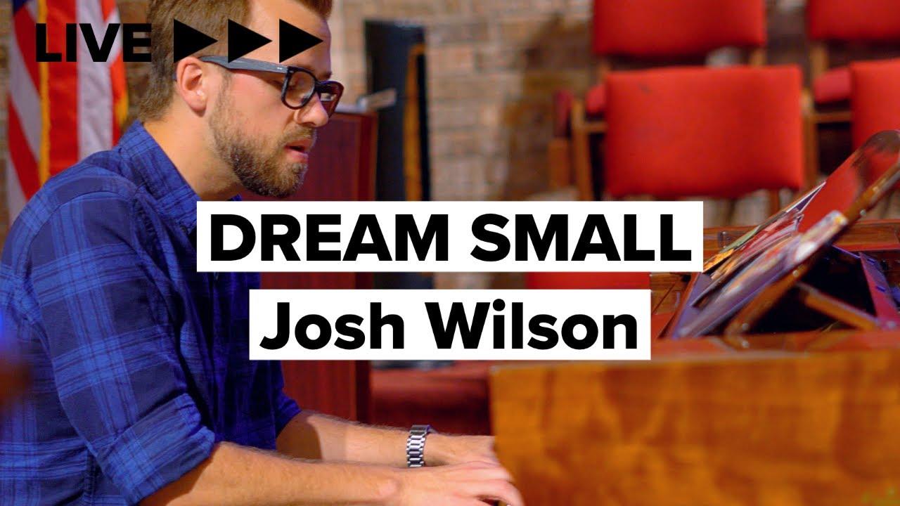 """Josh Wilson """"Dream Small"""" LIVE"""