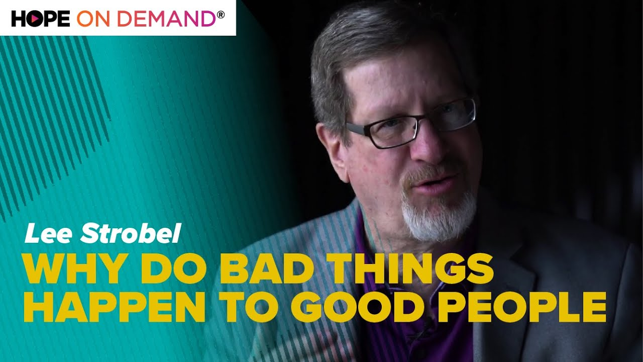 Why Do Bad Things Happen To Good People? Lee Strobel Explains