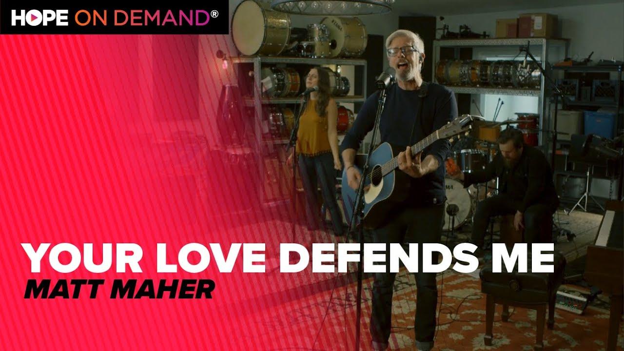 "Matt Maher ""Your Love Defends Me"""