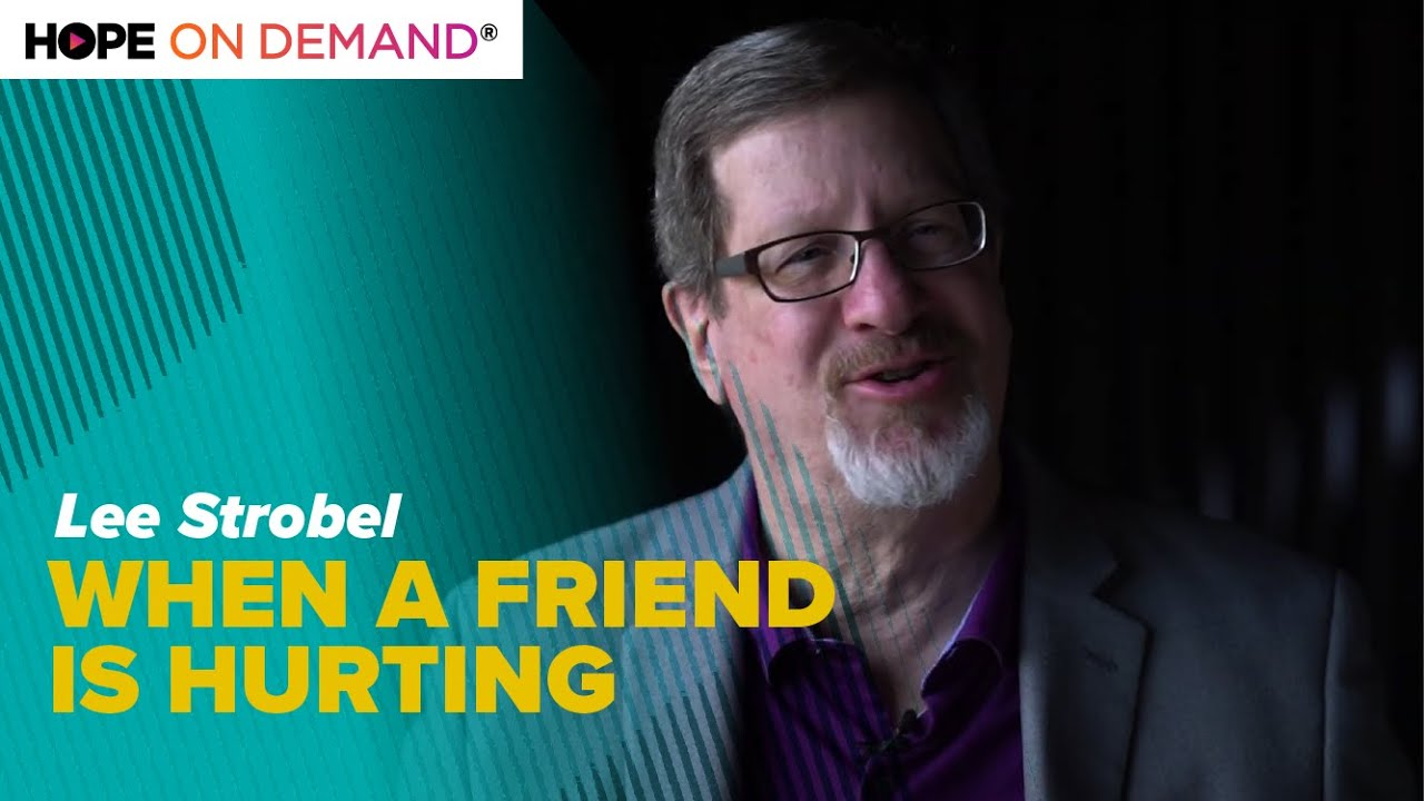4 Things to Do When a Friend Is Hurting, Tips From Lee Strobel
