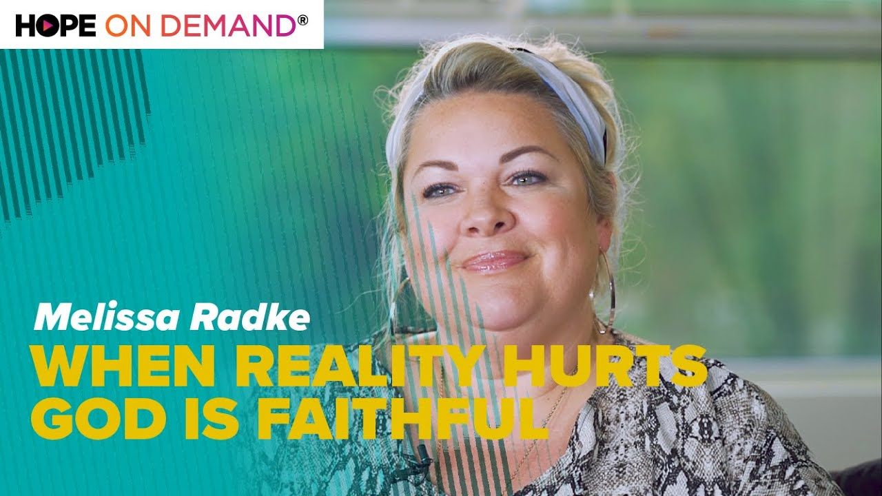 When Reality Hurts, God is Faithful – Melissa Radke
