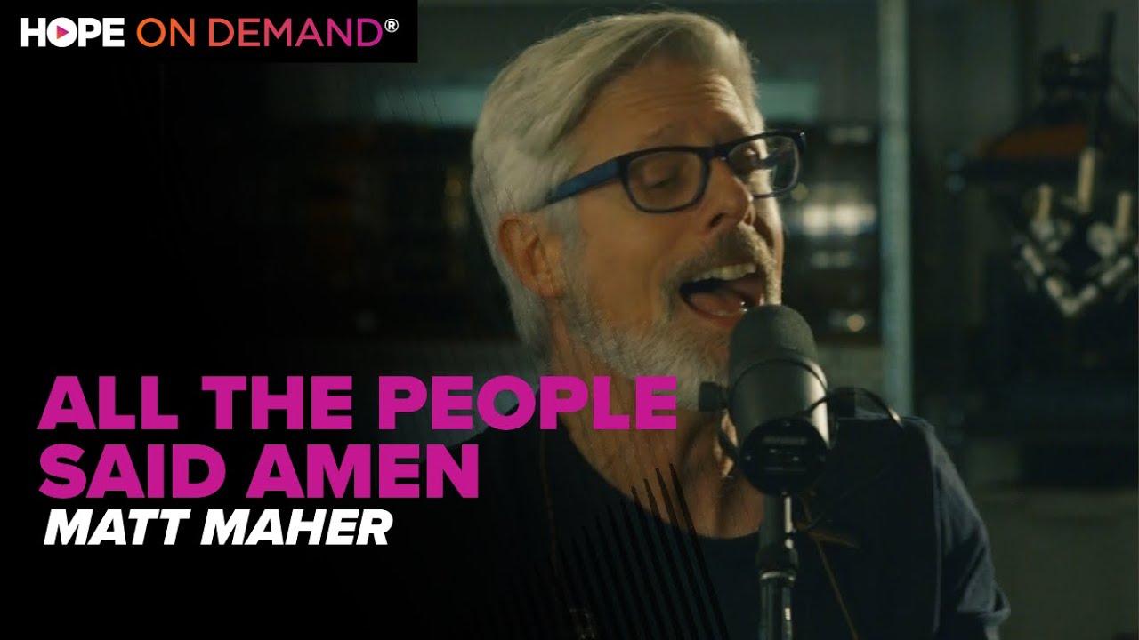 "Matt Maher ""All The People Said Amen"""