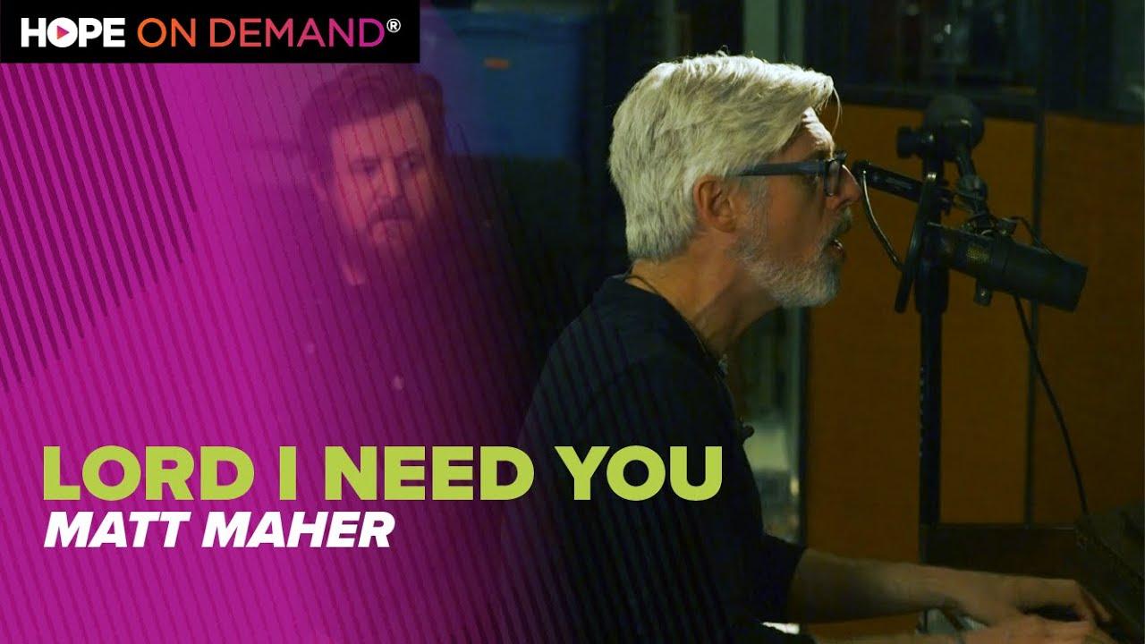 """Matt Maher """"Lord I Need You"""""""