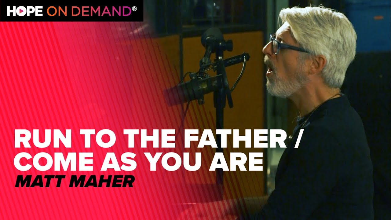 """Matt Maher """"Run To The Father / Come As You Are"""""""