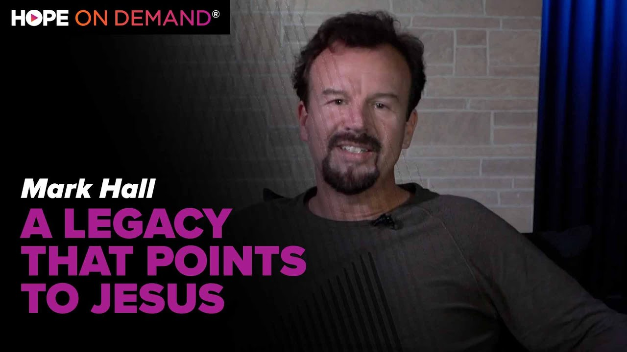 A Legacy That Points to Jesus – Mark Hall, Casting Crowns