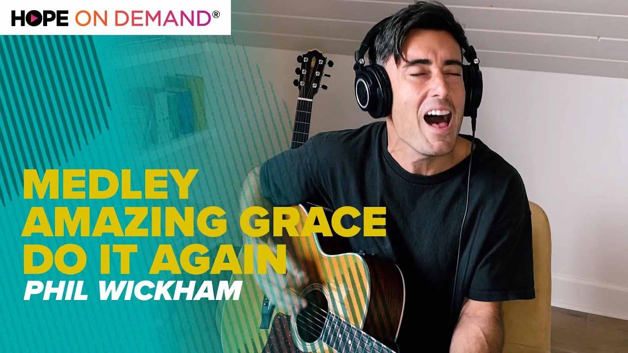 "Phil Wickham ""Medley Amazing Grace // Do It Again"""
