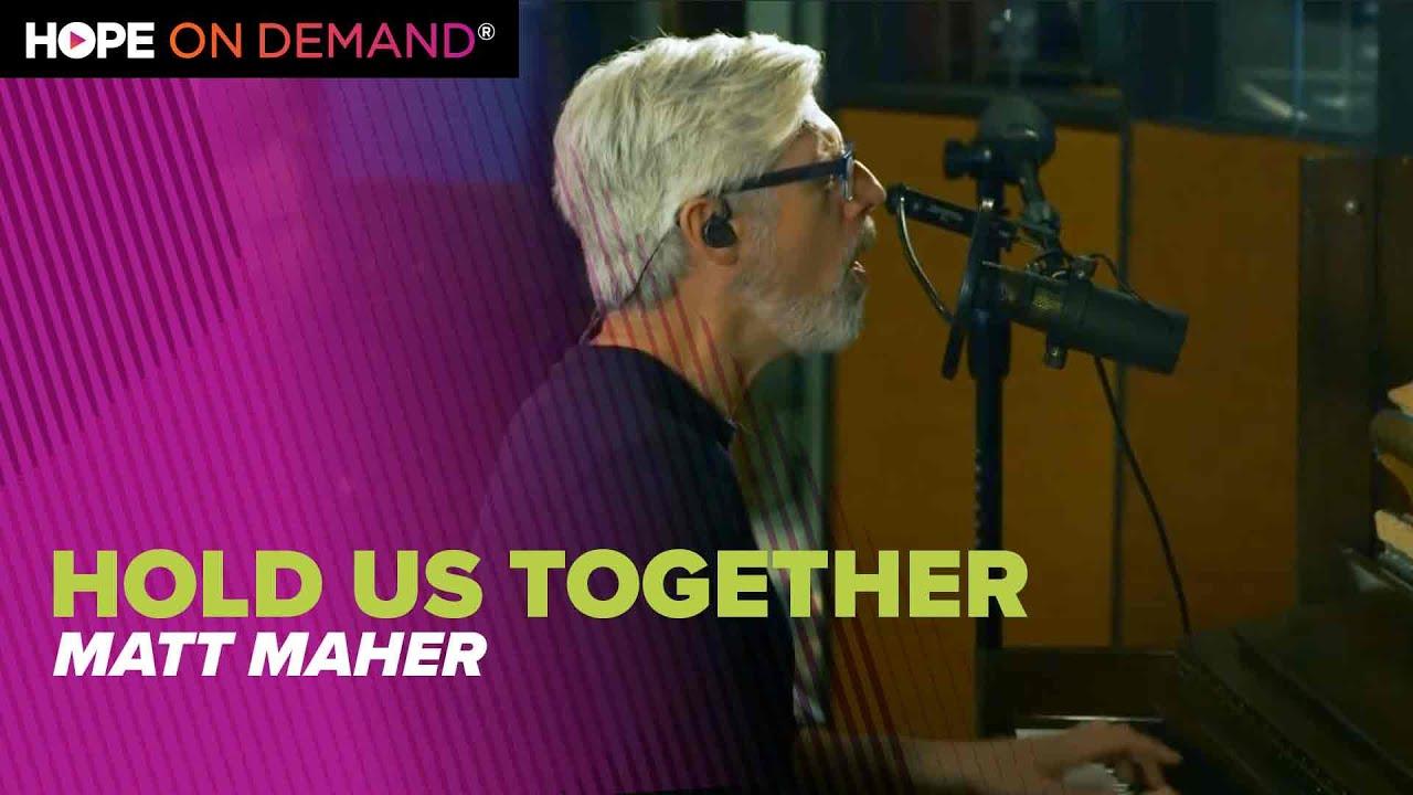 "Matt Maher ""Hold Us Together"""